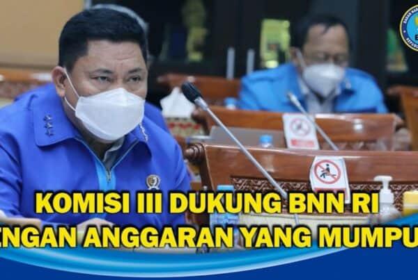 Komisi III DPR RI Dukung Usulan Anggaran BNN RI T.A. 2022